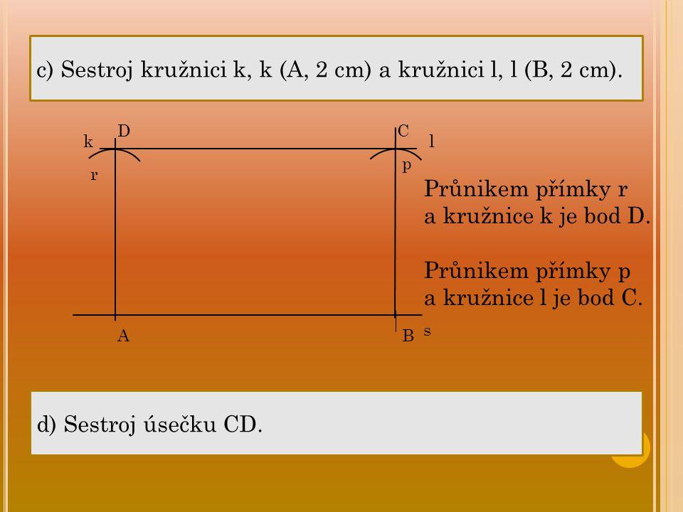c) Sestroj kružnici k, k (A, 2 cm) a kružnici l, l (B, 2 cm).
