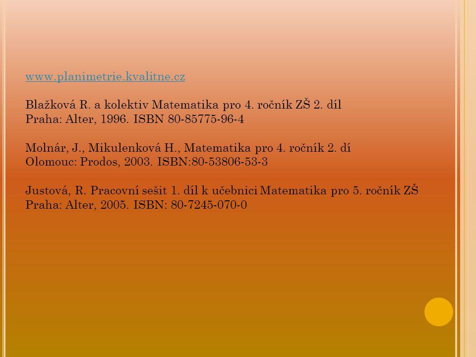 www.planimetrie.kvalitne.cz Blažková R. a kolektiv Matematika pro 4. ročník ZŠ 2. díl. Praha: Alter, 1996. ISBN 80-85775-96-4.