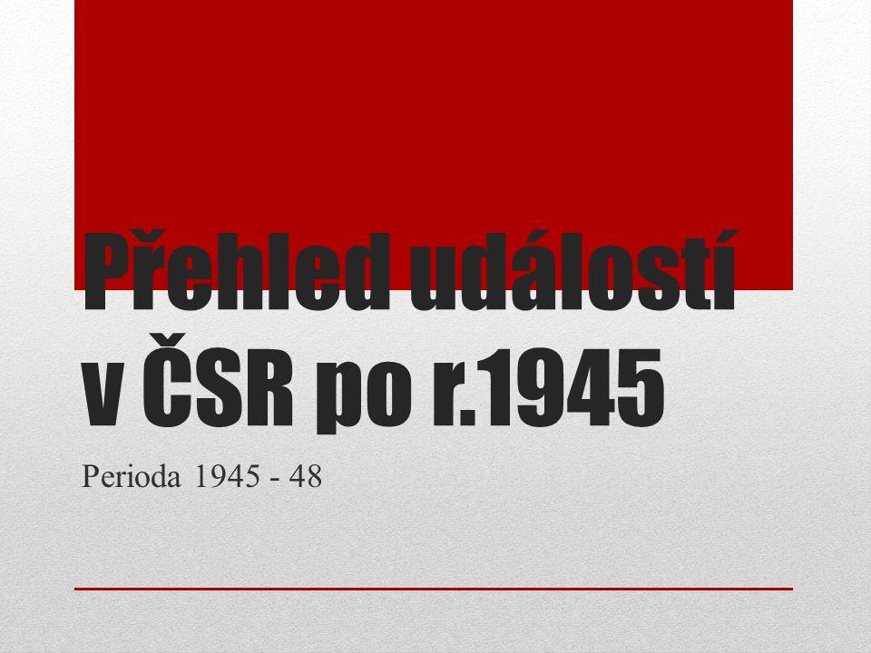 Přehled událostí v ČSR po r.1945