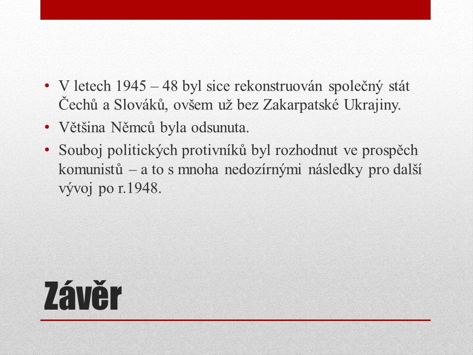 V letech 1945 – 48 byl sice rekonstruován společný stát Čechů a Slováků, ovšem už bez Zakarpatské Ukrajiny.
