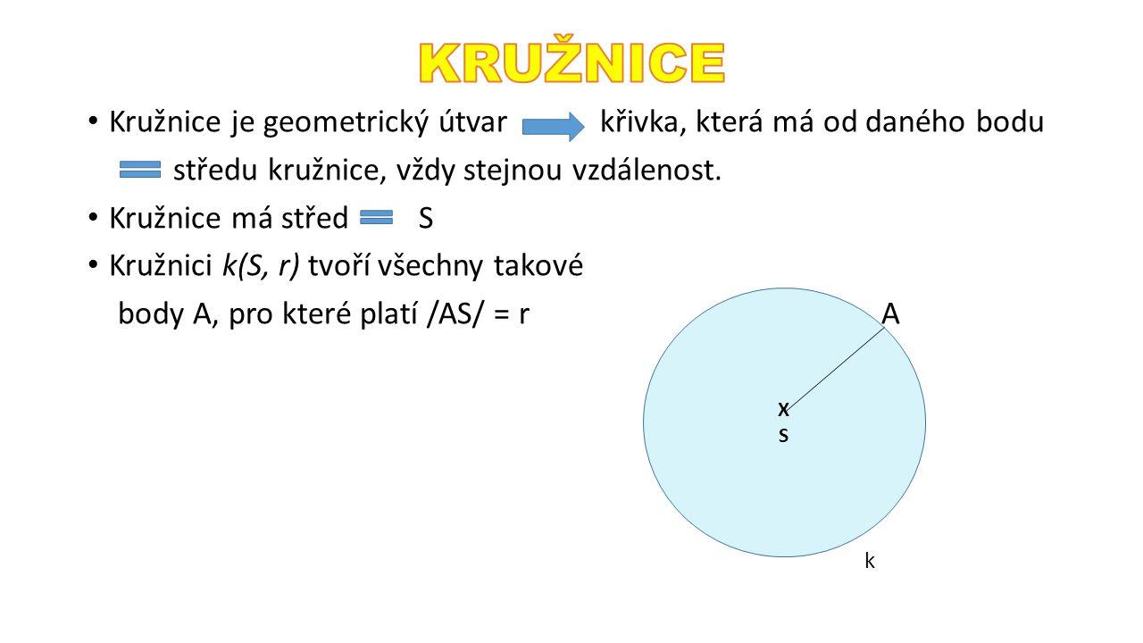 KRUŽNICE Kružnice je geometrický útvar křivka, která má od daného bodu