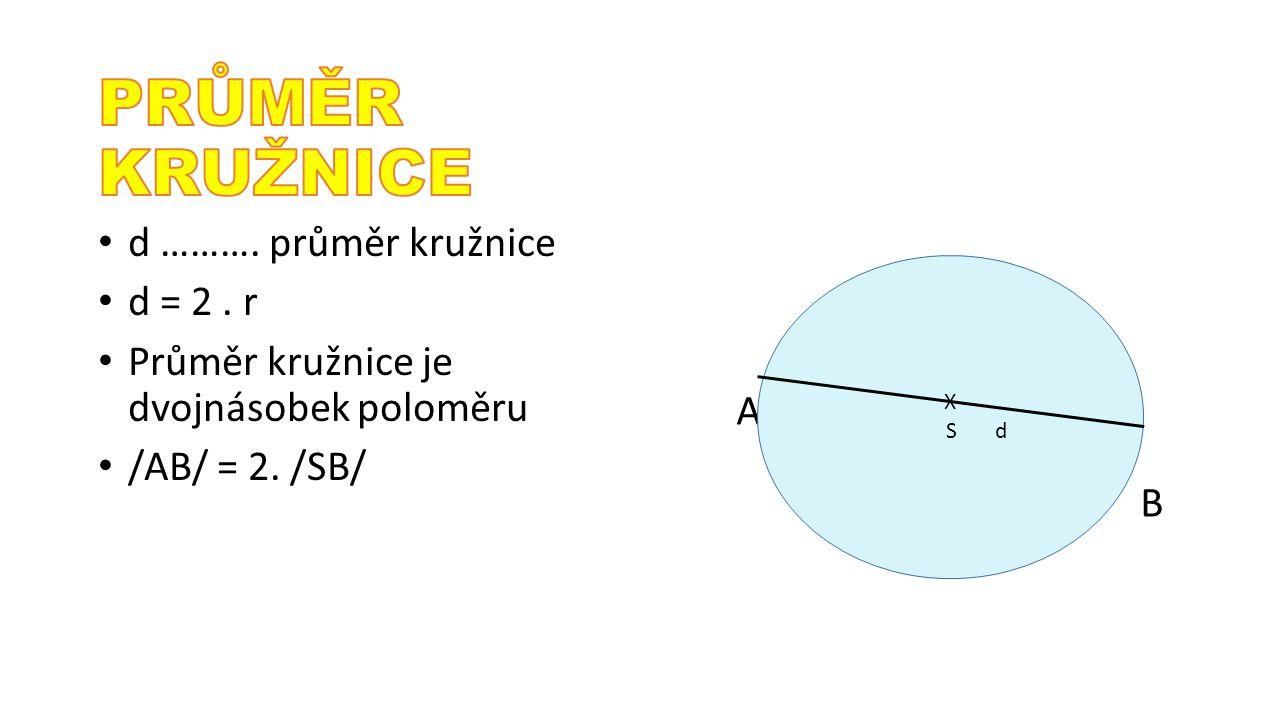 PRŮMĚR KRUŽNICE d ………. průměr kružnice d = 2 . r