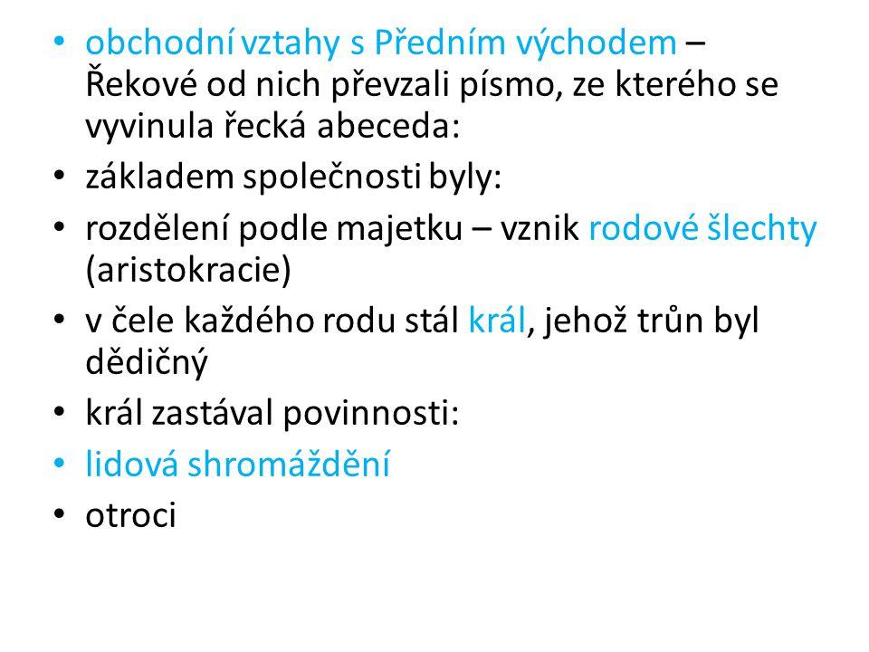 obchodní vztahy s Předním východem – Řekové od nich převzali písmo, ze kterého se vyvinula řecká abeceda: