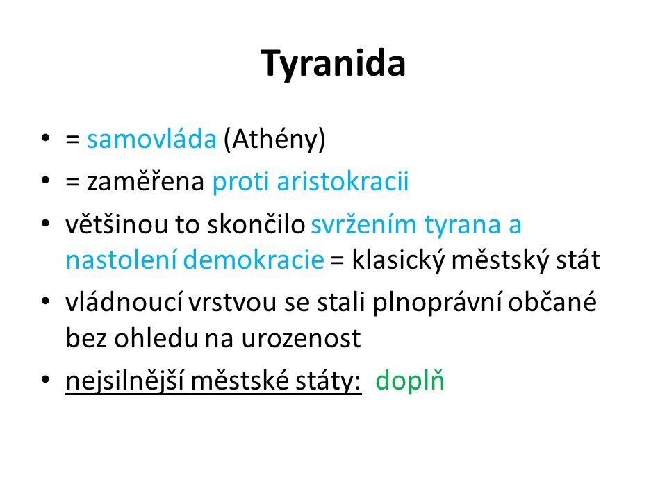 Tyranida = samovláda (Athény) = zaměřena proti aristokracii