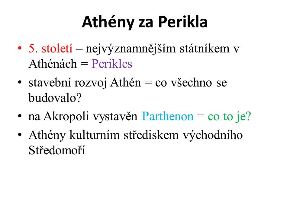 Athény za Perikla 5. století – nejvýznamnějším státníkem v Athénách = Perikles. stavební rozvoj Athén = co všechno se budovalo