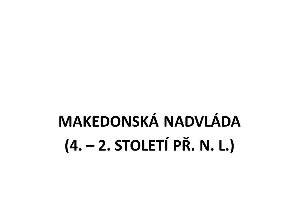 MAKEDONSKÁ NADVLÁDA (4. – 2. STOLETÍ PŘ. N. L.)