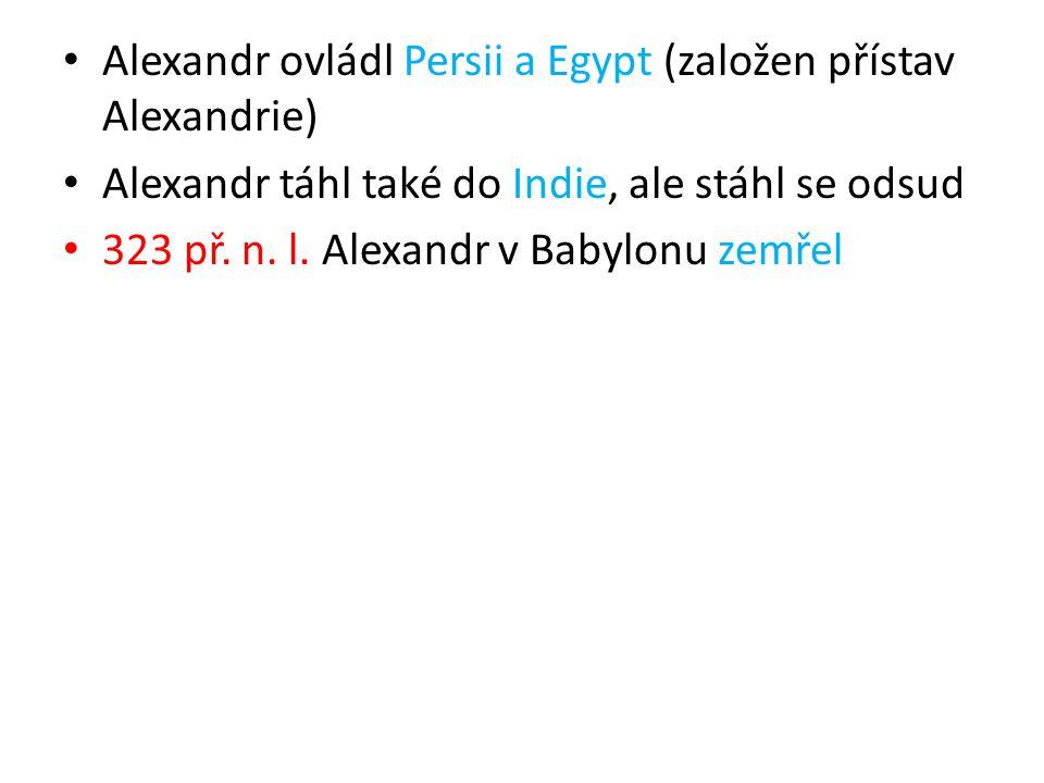 Alexandr ovládl Persii a Egypt (založen přístav Alexandrie)