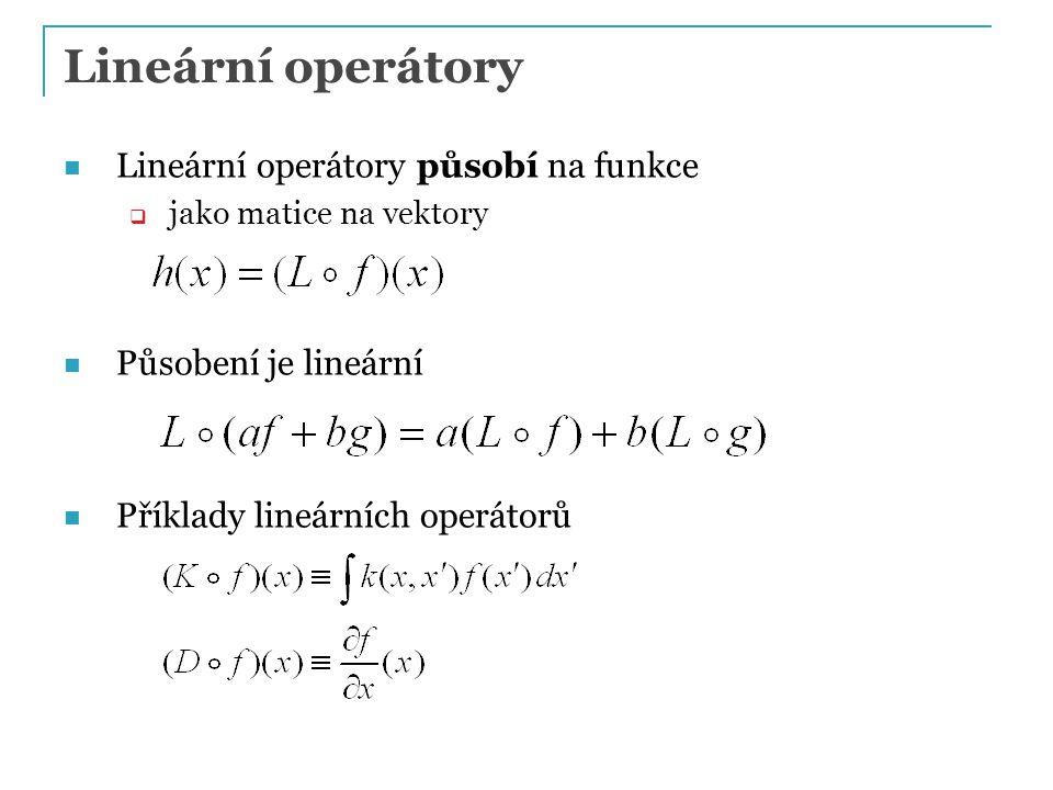 Lineární operátory Lineární operátory působí na funkce
