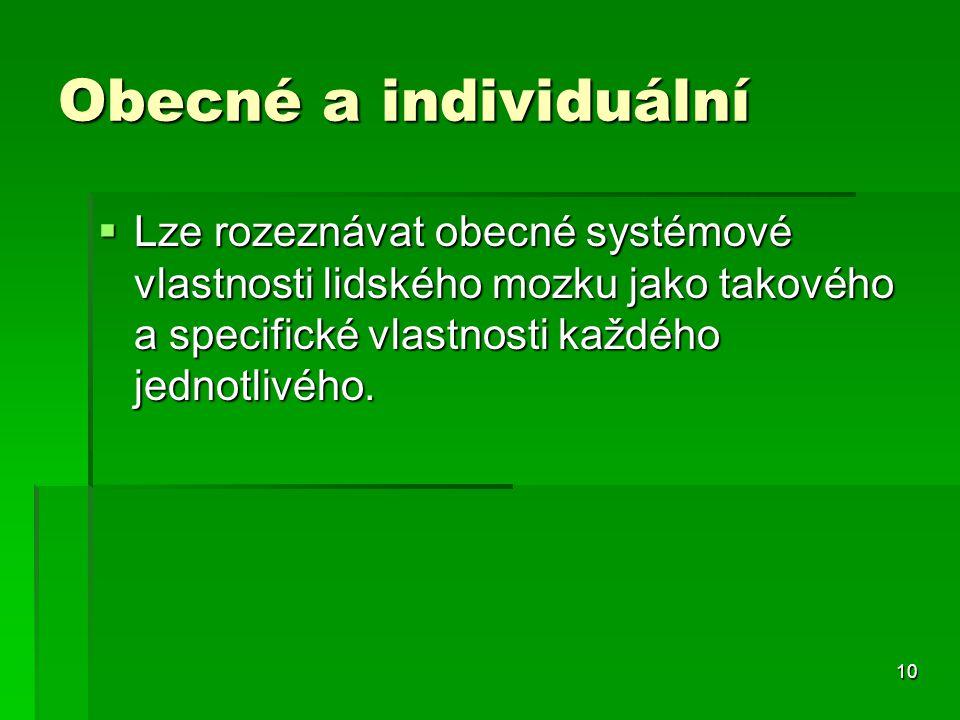 Obecné a individuální Lze rozeznávat obecné systémové vlastnosti lidského mozku jako takového a specifické vlastnosti každého jednotlivého.