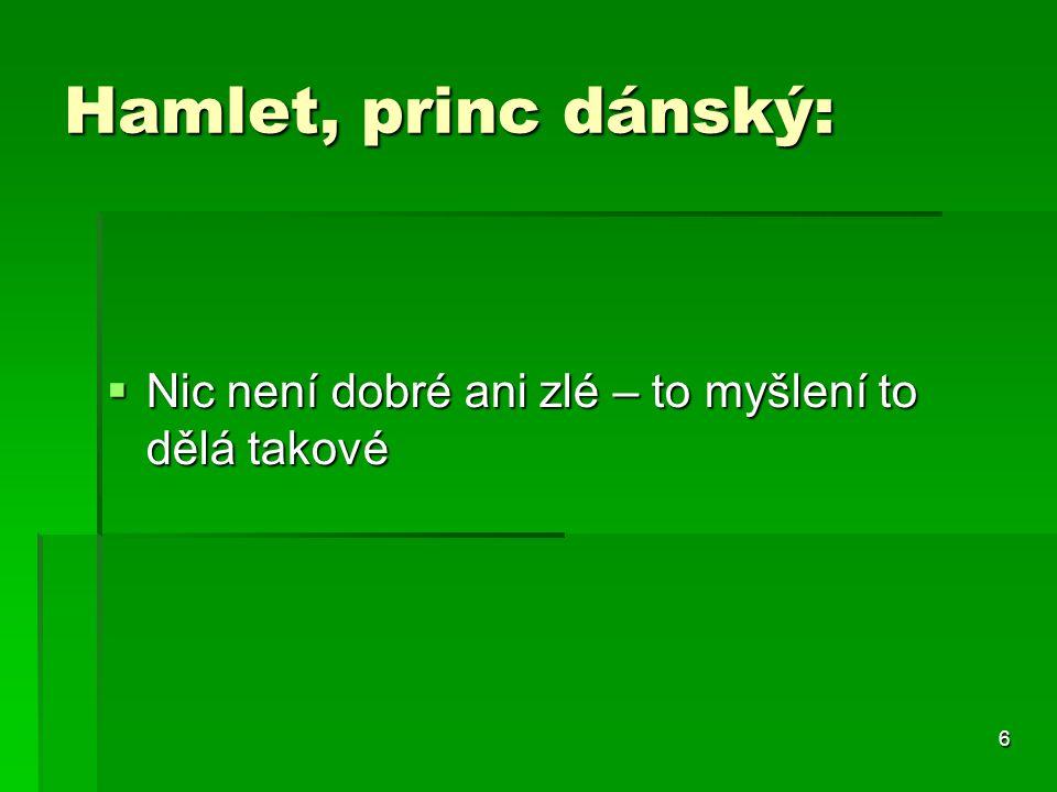 Hamlet, princ dánský: Nic není dobré ani zlé – to myšlení to dělá takové