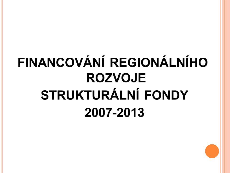 FINANCOVÁNÍ REGIONÁLNÍHO ROZVOJE STRUKTURÁLNÍ FONDY 2007-2013