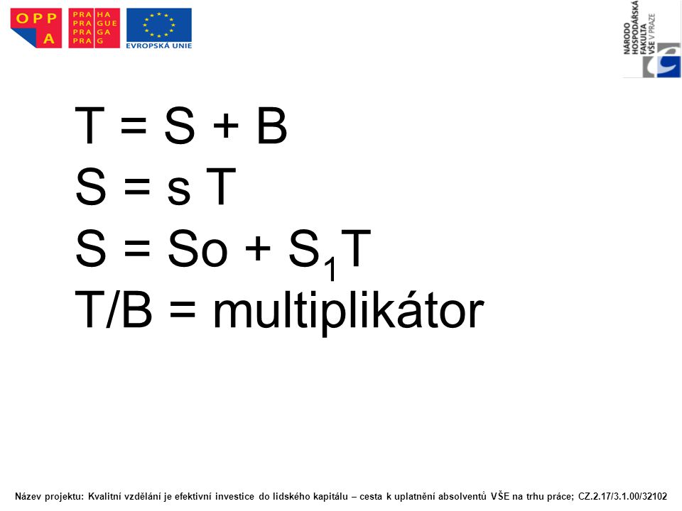 T = S + B S = s T S = So + S1T T/B = multiplikátor