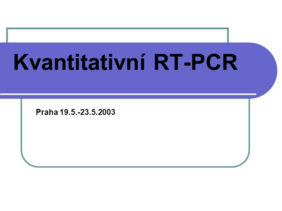 Kvantitativní RT-PCR Praha 19.5.-23.5.2003