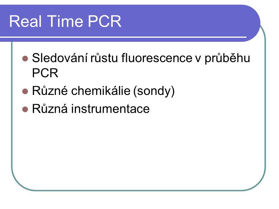 Real Time PCR Sledování růstu fluorescence v průběhu PCR