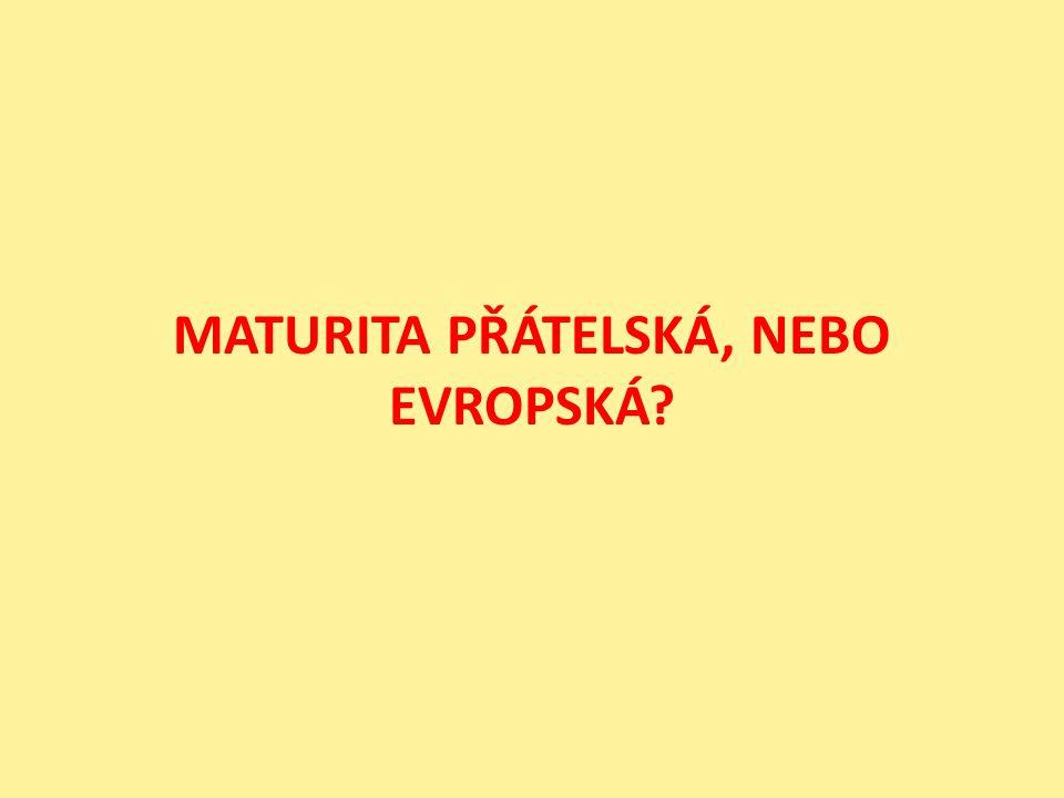 MATURITA PŘÁTELSKÁ, NEBO EVROPSKÁ