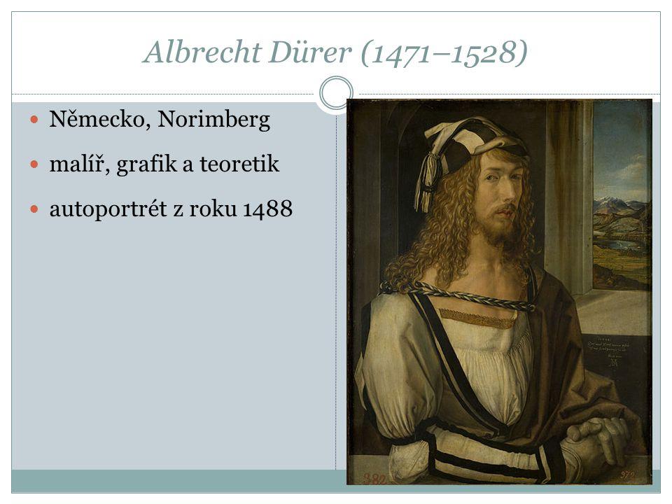 Albrecht Dürer (1471–1528) Německo, Norimberg malíř, grafik a teoretik