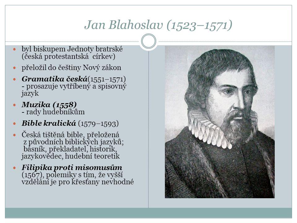 Jan Blahoslav (1523–1571) byl biskupem Jednoty bratrské (česká protestantská církev) přeložil do češtiny Nový zákon.