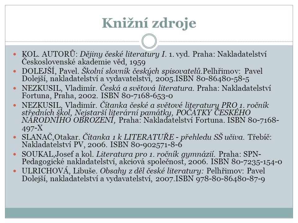 Knižní zdroje KOL. AUTORŮ: Dějiny české literatury I. 1. vyd. Praha: Nakladatelství Československé akademie věd, 1959.