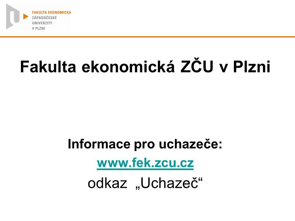 Fakulta ekonomická ZČU v Plzni Informace pro uchazeče: