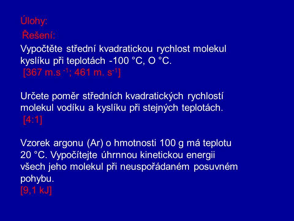 Úlohy: Řešení: Vypočtěte střední kvadratickou rychlost molekul kyslíku při teplotách -100 °C, O °C.