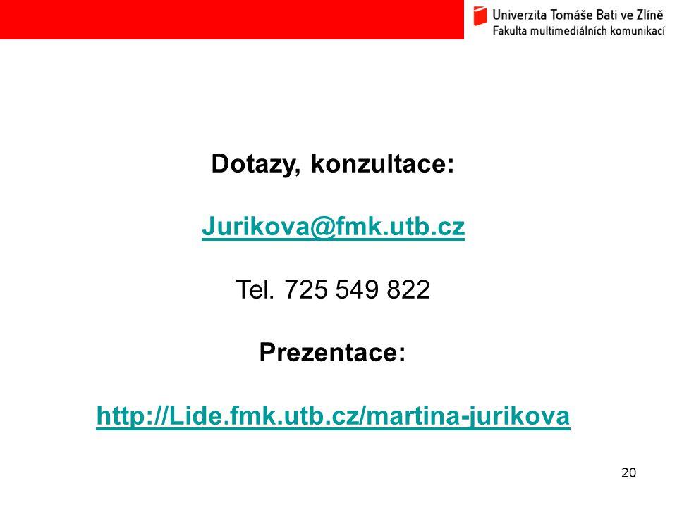 Dotazy, konzultace: Jurikova@fmk.utb.cz. Tel. 725 549 822.