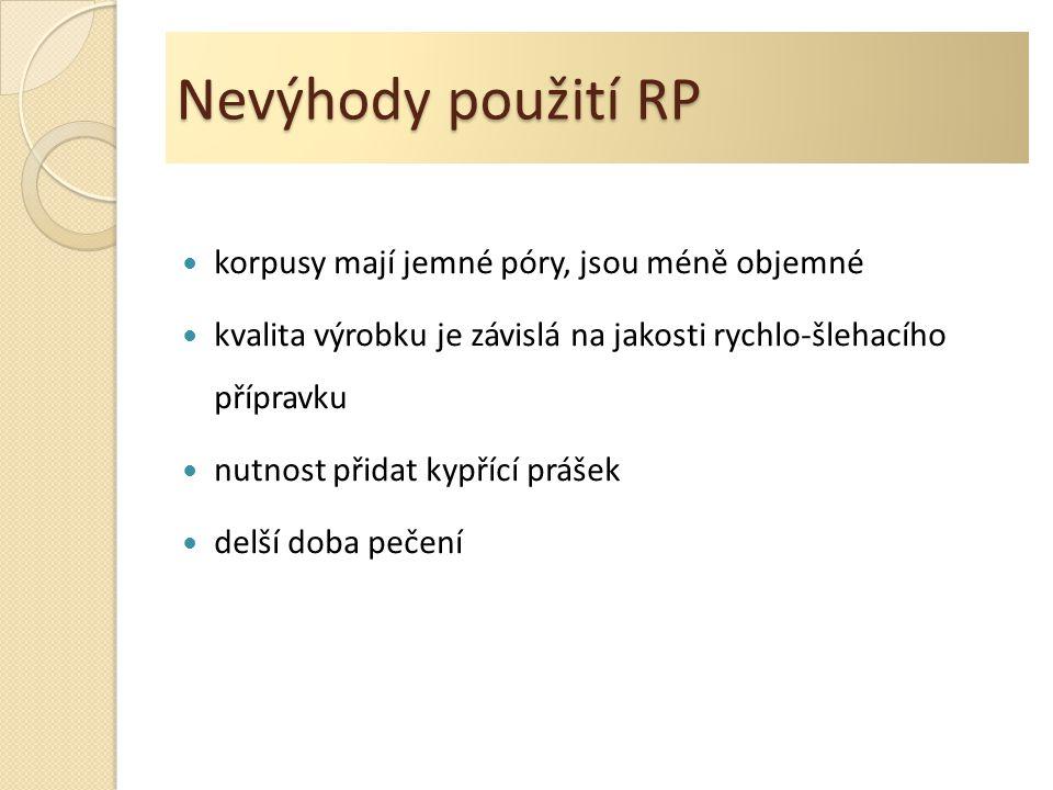 Nevýhody použití RP korpusy mají jemné póry, jsou méně objemné