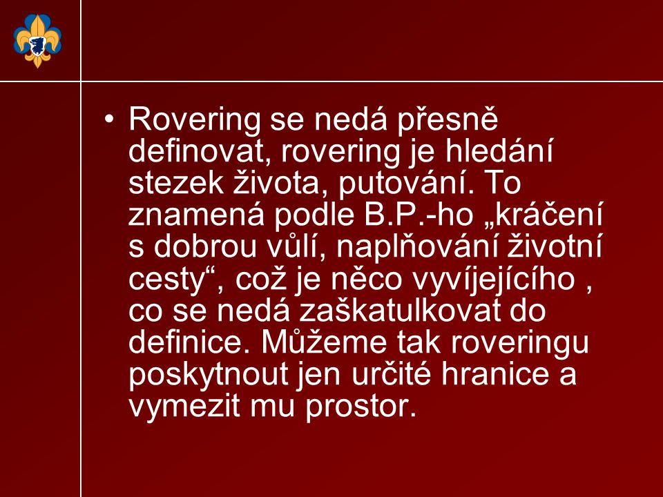 Rovering se nedá přesně definovat, rovering je hledání stezek života, putování.
