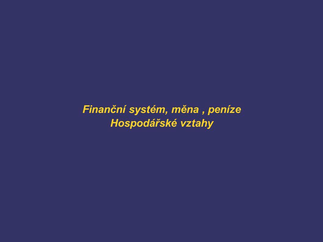 Finanční systém, měna , peníze Hospodářské vztahy
