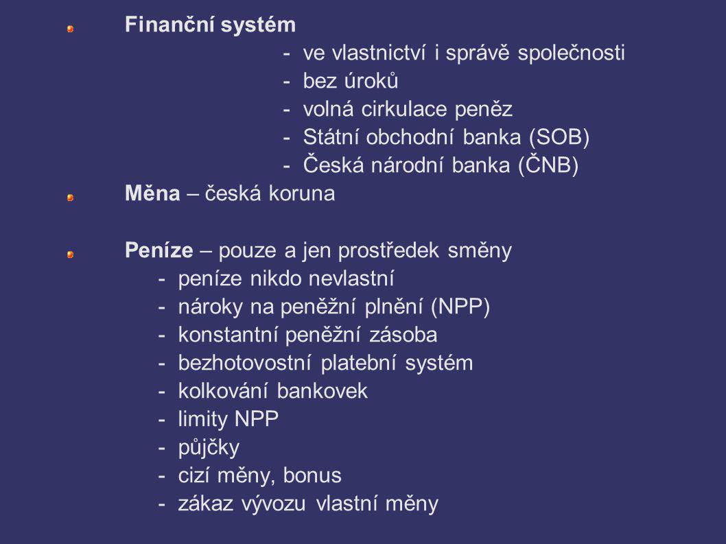 Finanční systém - ve vlastnictví i správě společnosti. - bez úroků. - volná cirkulace peněz. - Státní obchodní banka (SOB)
