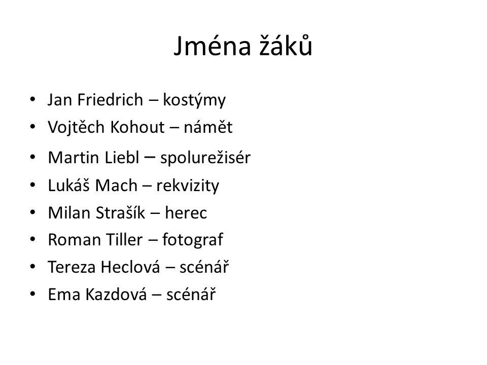 Jména žáků Jan Friedrich – kostýmy Vojtěch Kohout – námět