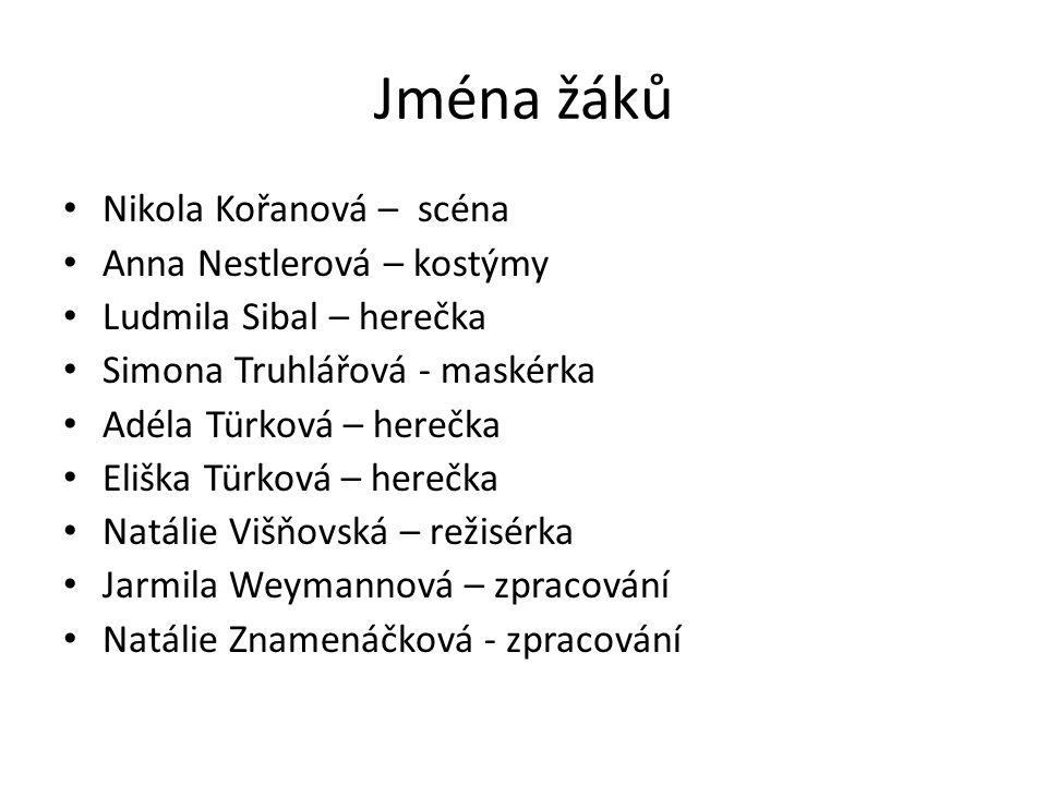 Jména žáků Nikola Kořanová – scéna Anna Nestlerová – kostýmy