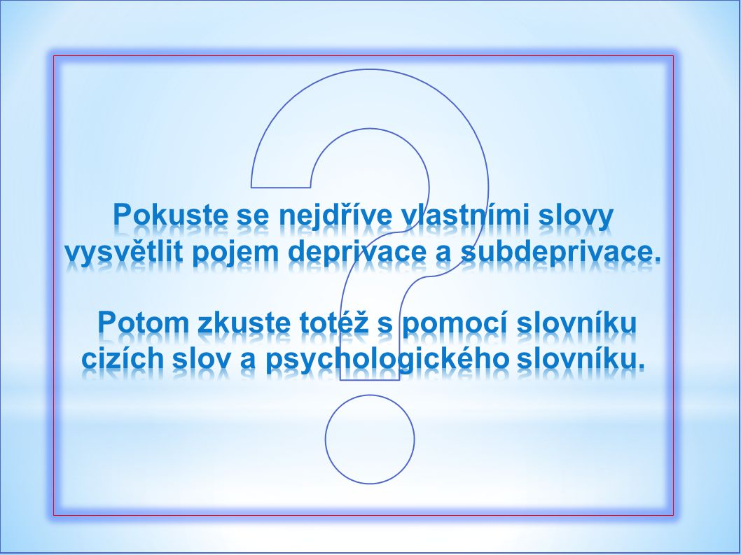 Pokuste se nejdříve vlastními slovy vysvětlit pojem deprivace a subdeprivace.