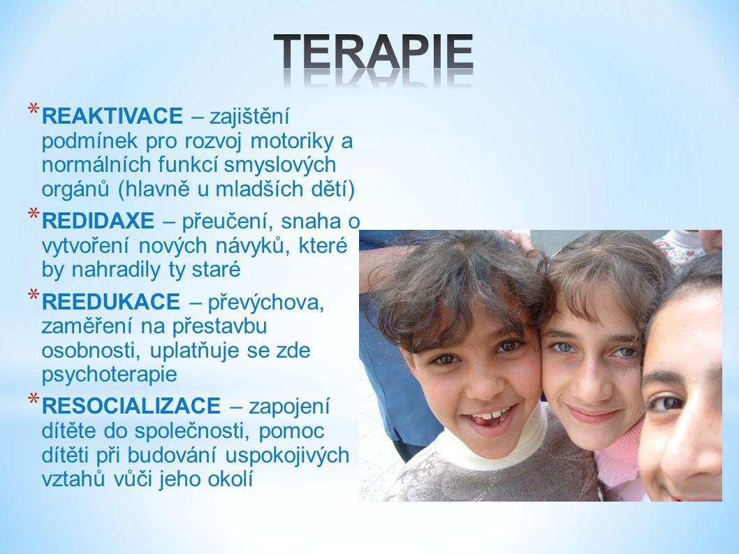 TERAPIE REAKTIVACE – zajištění podmínek pro rozvoj motoriky a normálních funkcí smyslových orgánů (hlavně u mladších dětí)