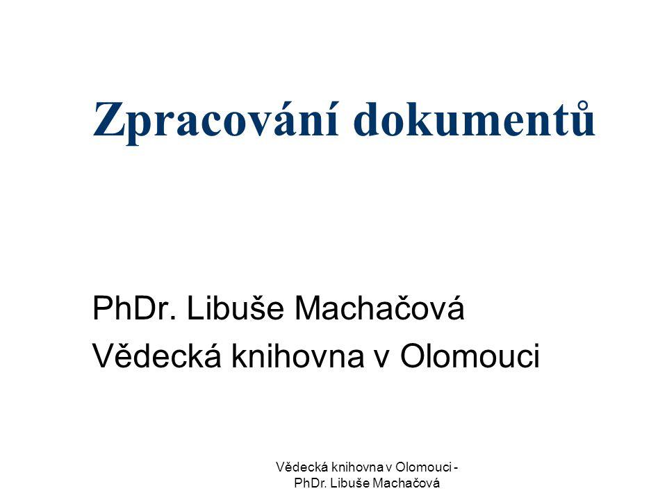 PhDr. Libuše Machačová Vědecká knihovna v Olomouci