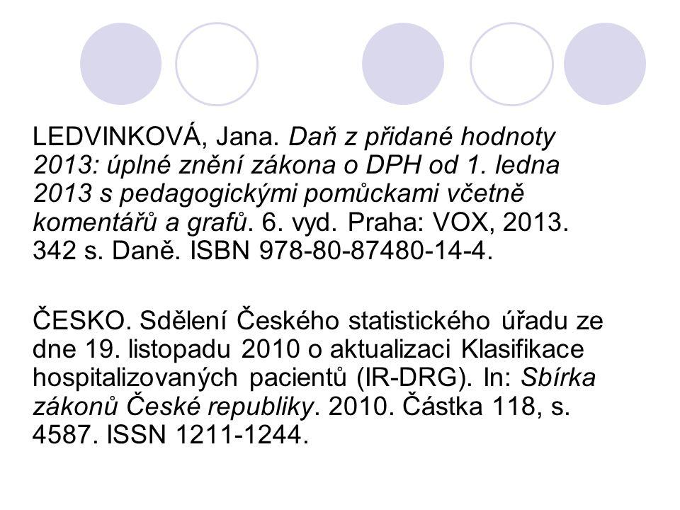 LEDVINKOVÁ, Jana. Daň z přidané hodnoty 2013: úplné znění zákona o DPH od 1. ledna 2013 s pedagogickými pomůckami včetně komentářů a grafů. 6. vyd. Praha: VOX, 2013. 342 s. Daně. ISBN 978-80-87480-14-4.