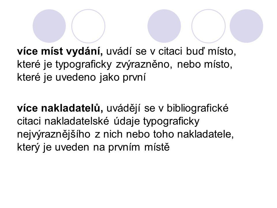 více míst vydání, uvádí se v citaci buď místo, které je typograficky zvýrazněno, nebo místo, které je uvedeno jako první