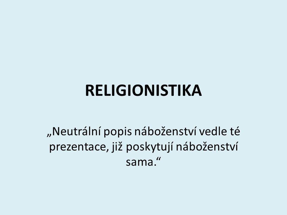 """RELIGIONISTIKA """"Neutrální popis náboženství vedle té prezentace, již poskytují náboženství sama."""