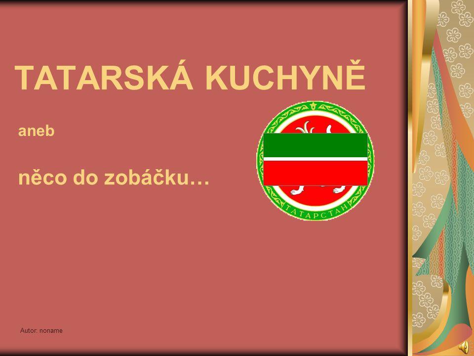 TATARSKÁ KUCHYNĚ aneb něco do zobáčku… Autor: noname
