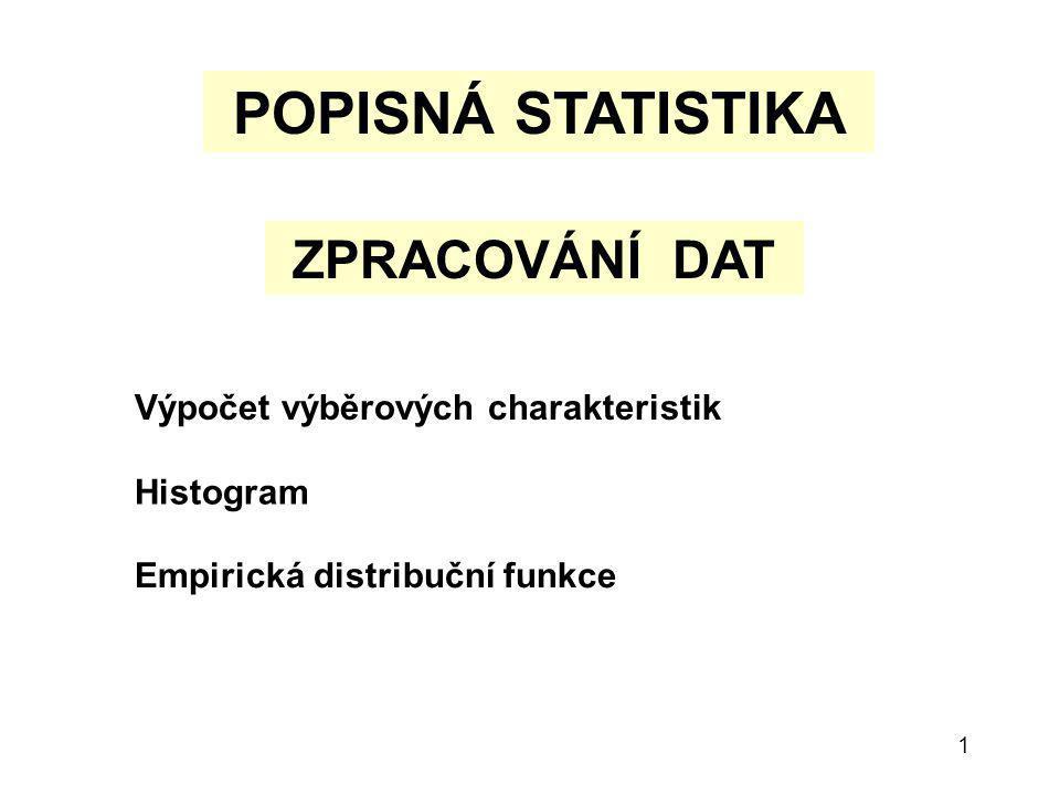 POPISNÁ STATISTIKA ZPRACOVÁNÍ DAT Výpočet výběrových charakteristik