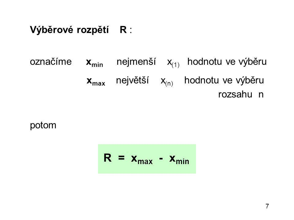 R = xmax - xmin Výběrové rozpětí R :