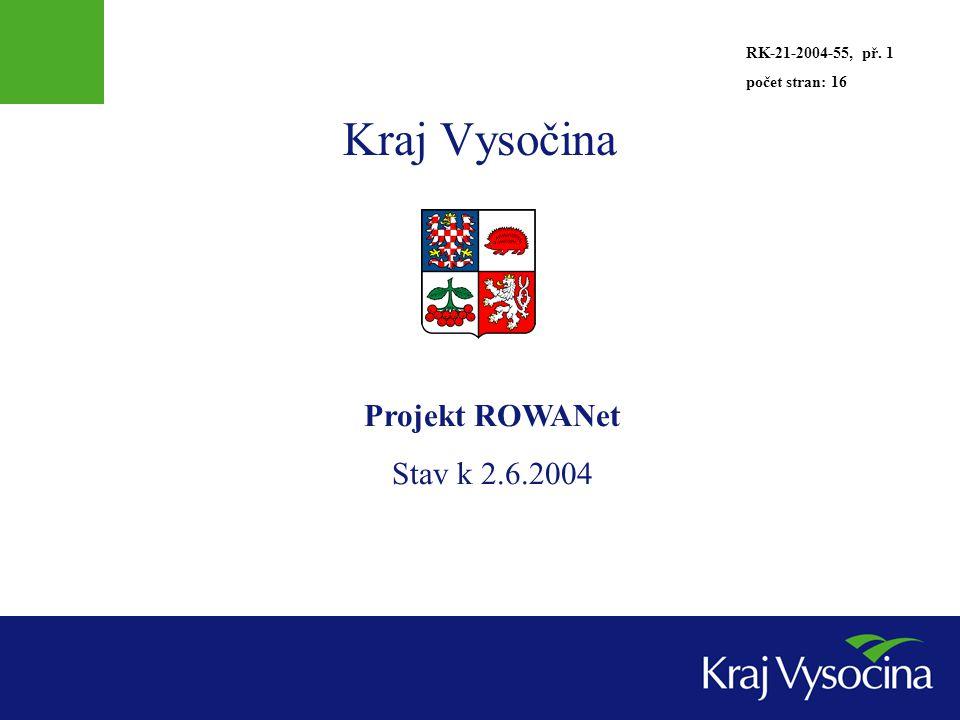 Kraj Vysočina Projekt ROWANet Stav k 2.6.2004 RK-21-2004-55, př. 1