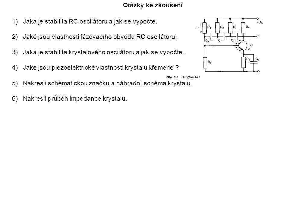 Otázky ke zkoušení Jaká je stabilita RC oscilátoru a jak se vypočte. Jaké jsou vlastnosti fázovacího obvodu RC oscilátoru.