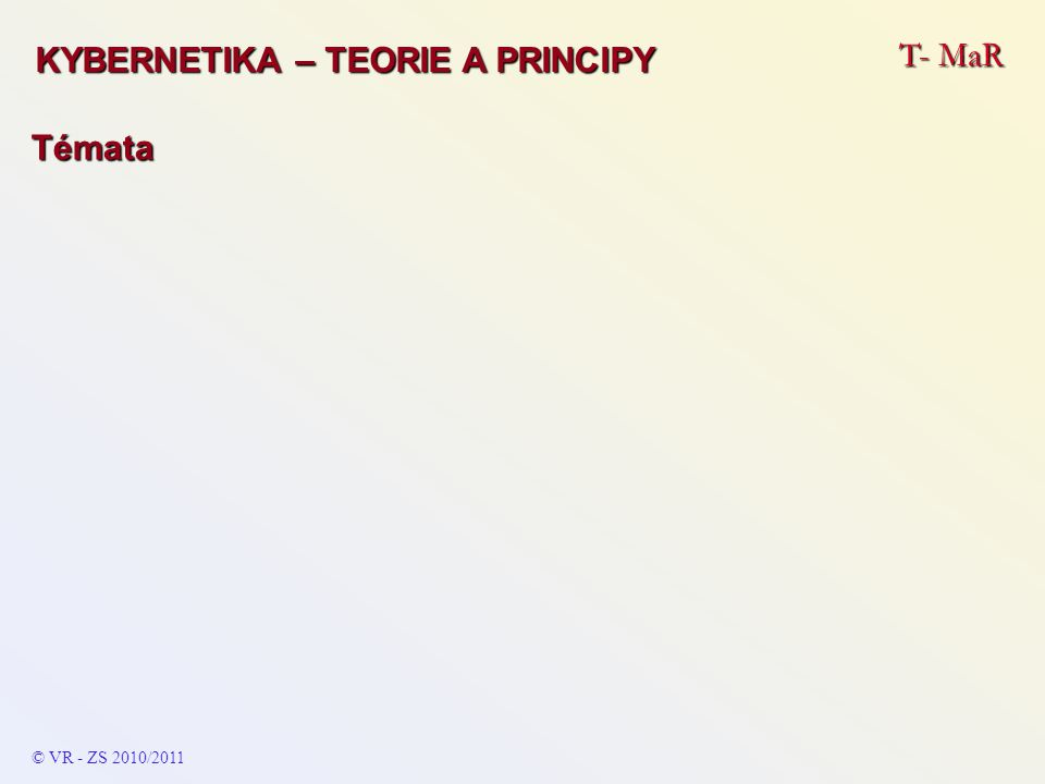 KYBERNETIKA – TEORIE A PRINCIPY T- MaR