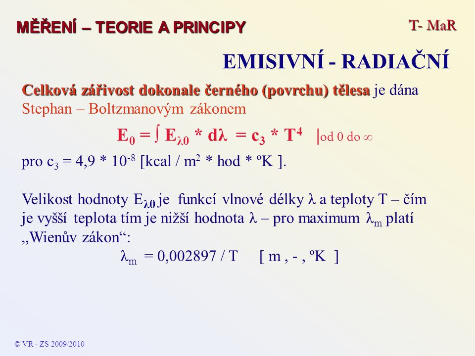 EMISIVNÍ - RADIAČNÍ E0 = ∫ Eλ0 * dλ = c3 * T4 |od 0 do  T- MaR