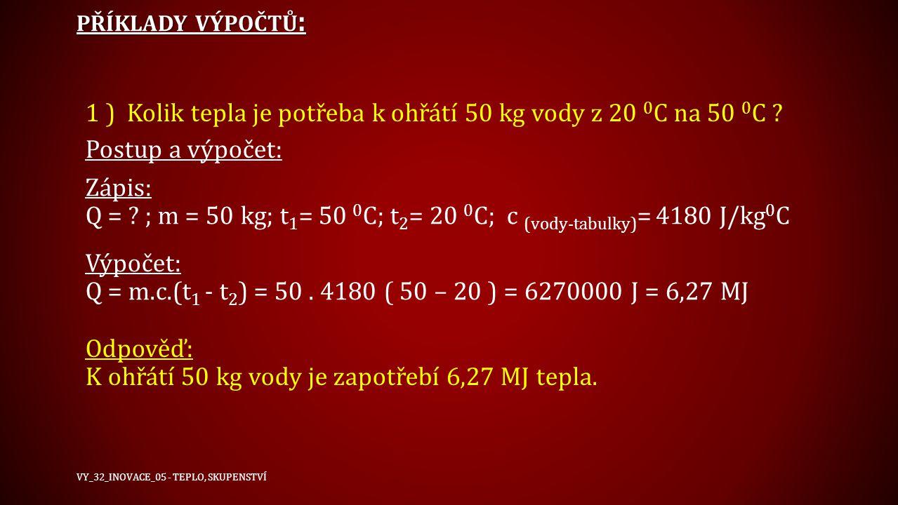 1 ) Kolik tepla je potřeba k ohřátí 50 kg vody z 20 0C na 50 0C