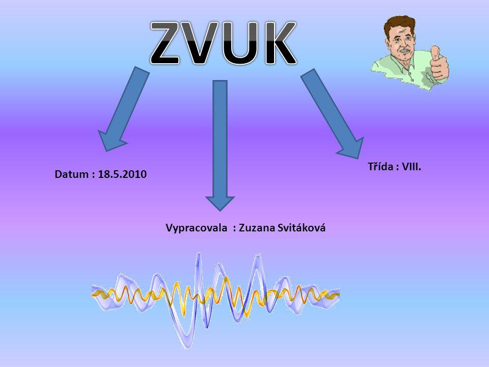 ZVUK Třída : VIII. Datum : 18.5.2010 Vypracovala : Zuzana Svitáková