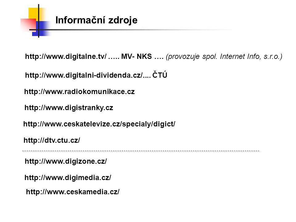 Informační zdroje http://www.digitalne.tv/ ….. MV- NKS …. (provozuje spol. Internet Info, s.r.o.) http://www.digitalni-dividenda.cz/.... ČTÚ.