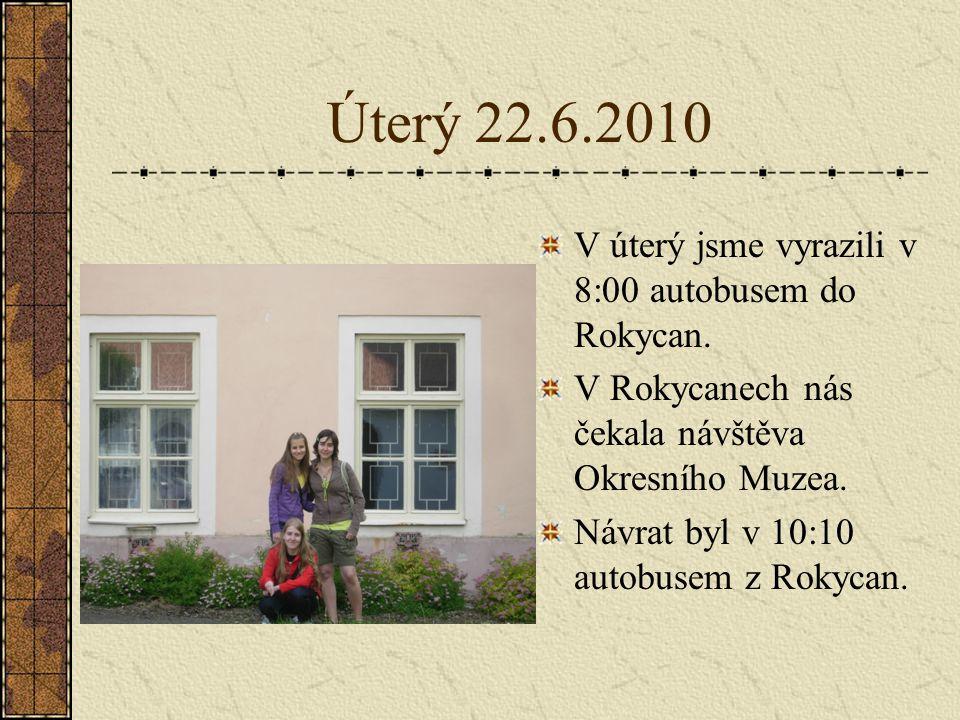 Úterý 22.6.2010 V úterý jsme vyrazili v 8:00 autobusem do Rokycan.