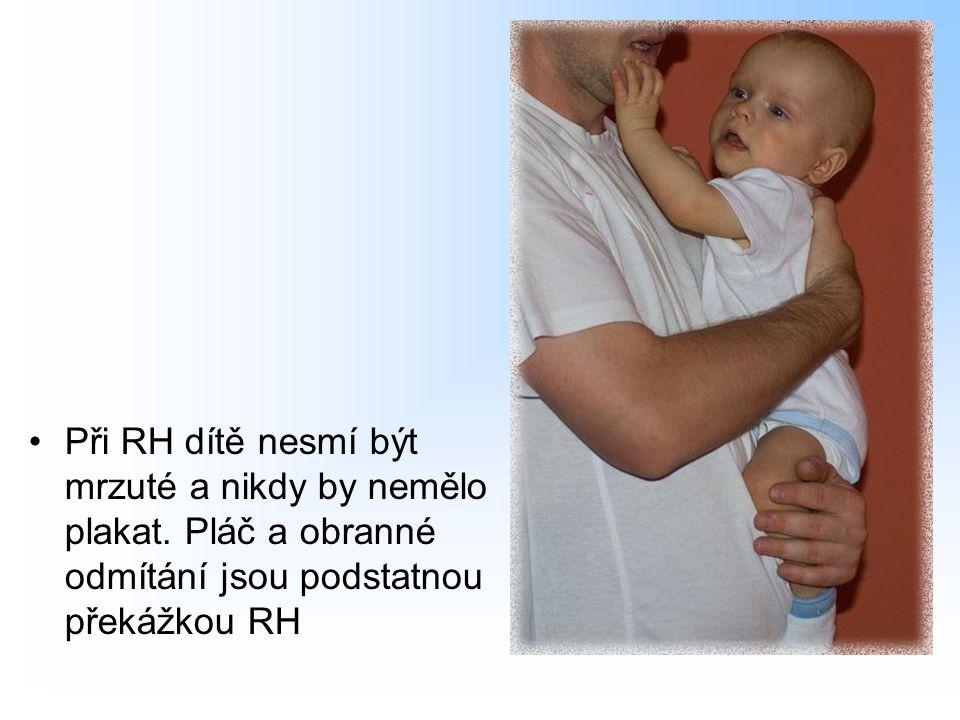 Při RH dítě nesmí být mrzuté a nikdy by nemělo plakat