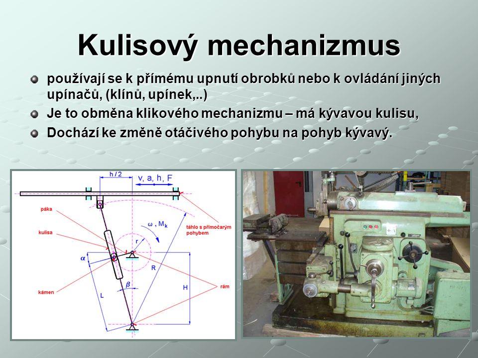 Kulisový mechanizmus používají se k přímému upnutí obrobků nebo k ovládání jiných upínačů, (klínů, upínek,..)